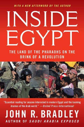 Inside Egypt: The Land of the Pharaohs on the Brink of a Revolution by John R. Bradley