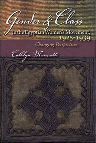 Gender and Class in the Egyptian Women's Movement, 1925-1939: Changing Perspectives by Cathlyn Mariscotti
