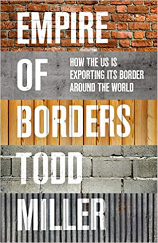 Empire of Borders: The Expansion of the US Border Around the World by Todd Miller