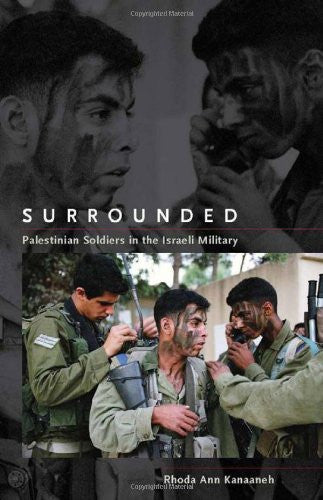 Surrounded: Palestinian Soldiers in the Israeli Military by Rhoda Ann Kanaaneh