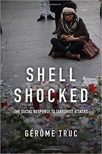 Shell Shocked: The Social Response to Terrorist Attacks by Gérôme Truc