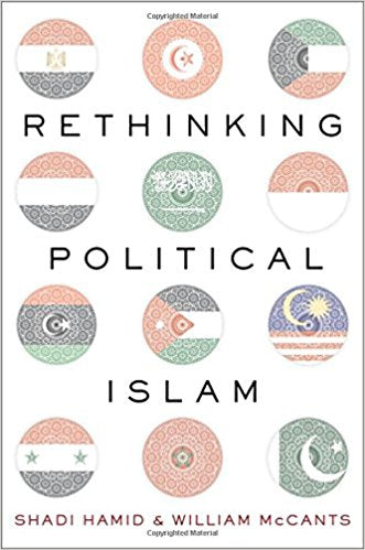 Rethinking Political Islam by Shadi Hamid and Will McCants