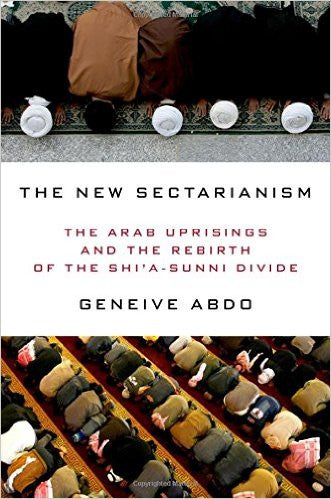 The New Sectarianism: The Arab Uprisings and the Rebirth of the Shi'a-Sunni Divide by Geneive Abdo