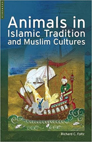 Animals in Islamic Traditions and Muslim Cultures by Richard C. Foltz