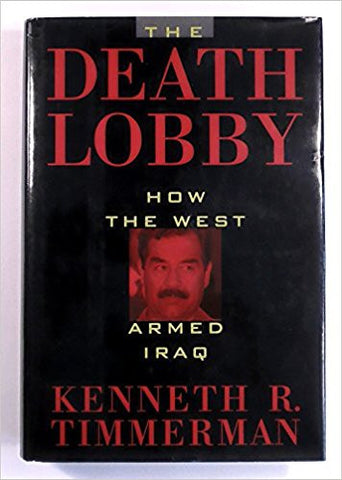 The Death Lobby: How the West Armed Iraq by Kenneth R. Timmerman