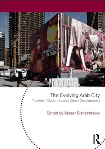 The Evolving Arab City: Tradition, Modernity and Urban Development edited by Yasser Elsheshtawy