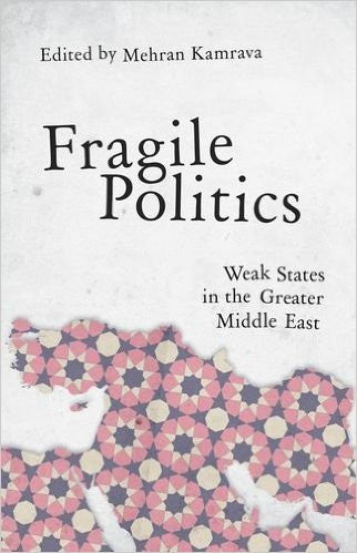 Fragile Politics: Weak States in the Greater Middle East by Mehran Kamrava
