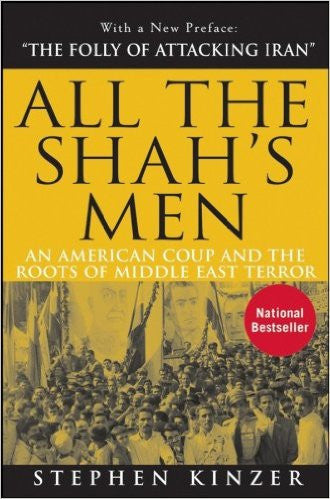 All the Shah's Men: An American Coup and the Roots of Middle East Terror by Stephen Kinzer
