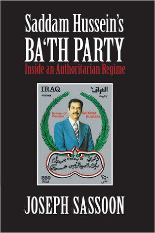 Saddam Hussein's Ba'th Party: Inside an Authoritarian Regime by Joseph Sassoon