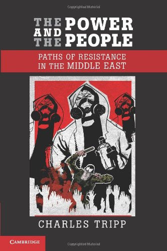 The Power and the People: Paths of Resistance in the Middle East by Charles Tripp