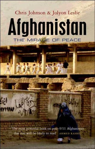 Afghanistan: The Mirage of Peace by Chris Johnson and Jolyon Leslie