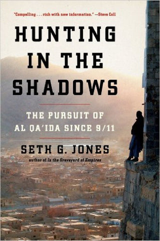 Hunting in the Shadows: The Pursuit of al Qa'ida since 9/11 by Seth G. Jones