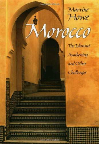 Morocco: The Islamist Awakening and Other Challenges by Marvine Howe