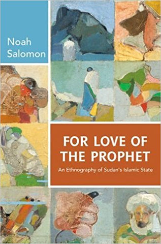 For Love of the Prophet: An Ethnography of Sudan's Islamic State by Noah Salomon