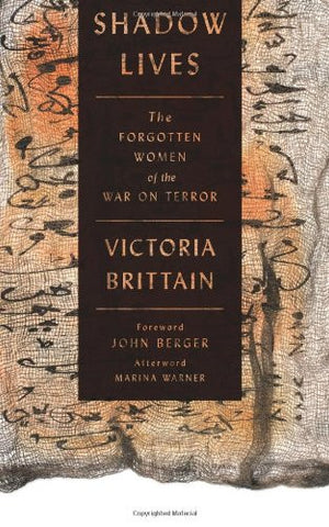 Shadow Lives: The Forgotten Women of the War on Terror by Victoria Brittain