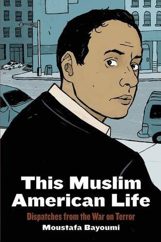 This Muslim American Life: Dispatches from the War on Terror by Moustafa Bayoumi