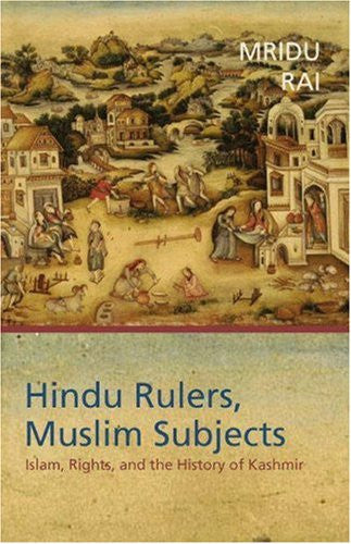 Hindu Rulers, Muslim Subjects: Islam, Rights, and the History of Kashmir by Mridu Rai