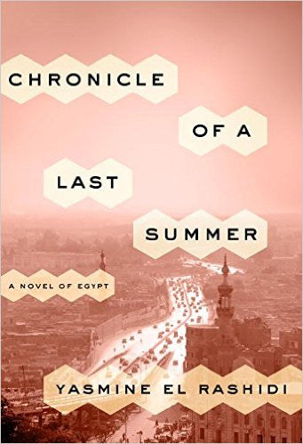 Chronicle of a Last Summer: A Novel of Egypt by Yasmine El Rashidi