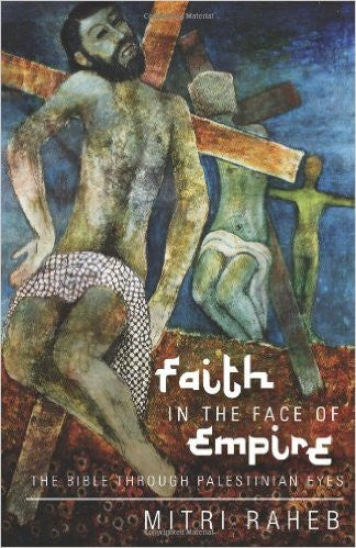 Faith in the Face of Empire: The Bible through Palestinian Eyes by Mitri Raheb