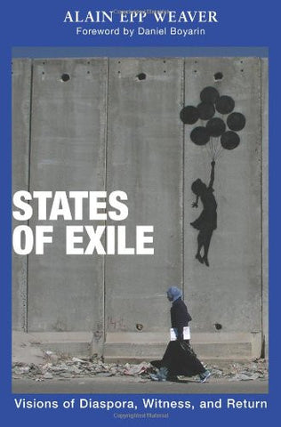 States of Exile: Visions of Diaspora, Witness, and Return by Alain Epp Weaver
