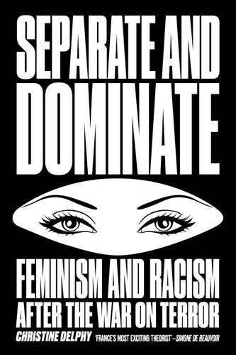Separate and Dominate: Feminism and Racism after the War on Terror by Christine Delphy