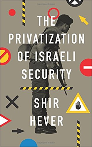 The Privatisation of Israeli Security by Shir Hever
