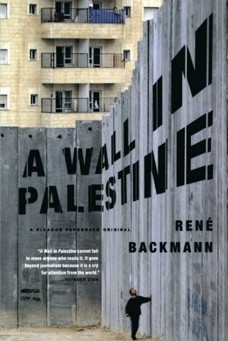 A Wall in Palestine by René Backmann