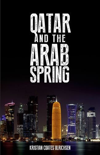 Qatar and the Arab Spring by Kristian Coates Ulrichsen