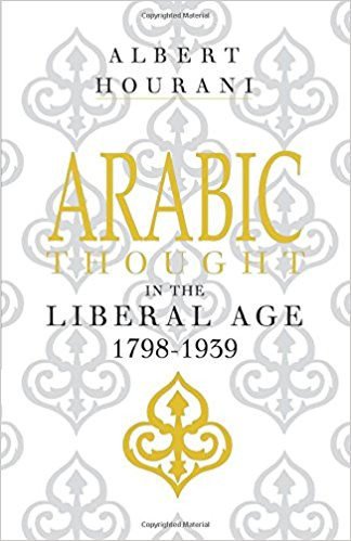 Arabic Thought in the Liberal Age, 1798-1939  by Albert Hourani