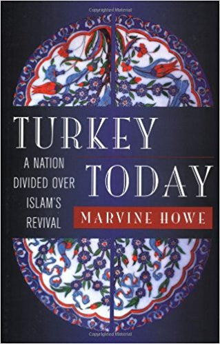 Turkey Today: A Nation Divided Over Islam's Revival by Marvine Howe