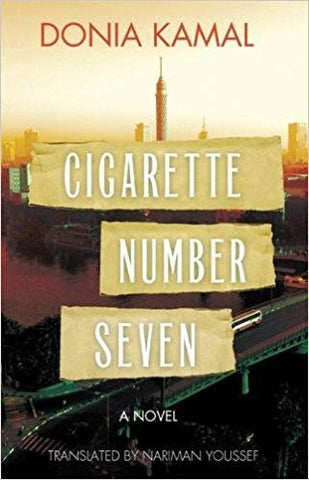 Cigarette Number Seven: A Novel by Donia Kamal