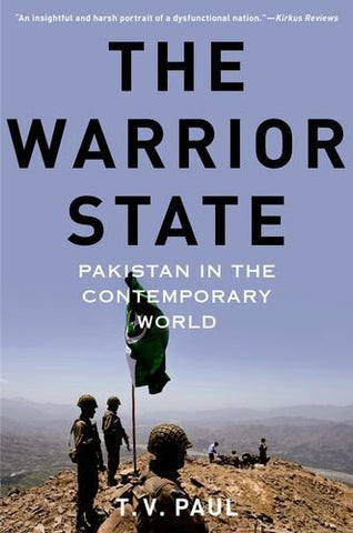 The Warrior State: Pakistan in the Contemporary World by T.V. Paul