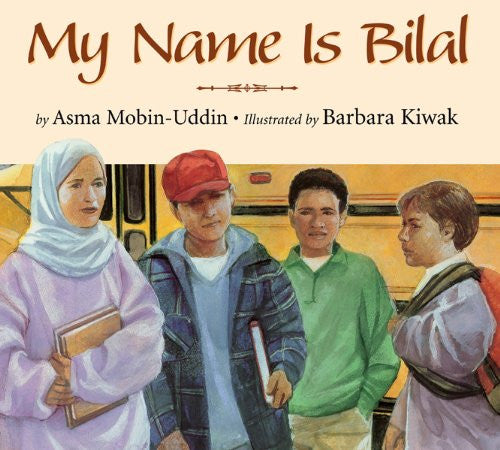 My Name Is Bilal by Asma Mobin-Uddin and Barbara Kiwak
