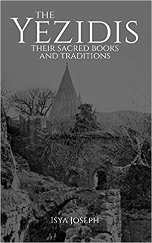 The Yezidis: Their Sacred Books and Traditions by Isya Joseph