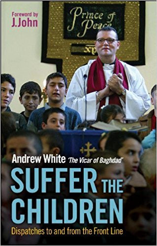 Suffer the Children: Dispatches to and from the Front Line by Andrew White