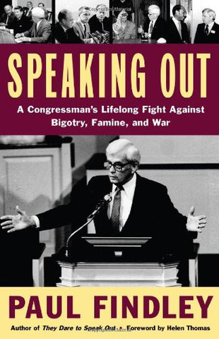 Speaking Out: A Congressman's Lifelong Fight Against Bigotry, Famine, and War by Paul Findley