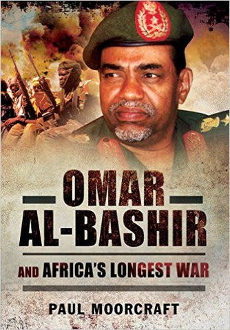 Omar Al-Bashir and Africa's Longest War by Paul Moorcraft