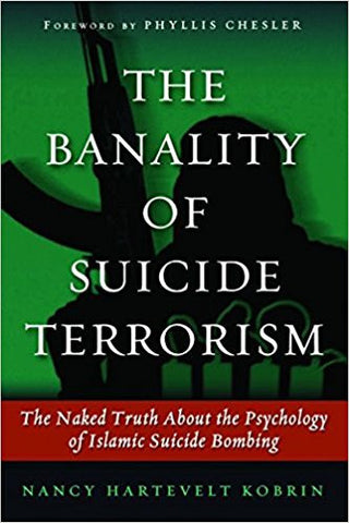 The Banality of Suicide Terrorism: The Naked Truth About the Psychology of Islamic Suicide Bombing by Nancy Korbin