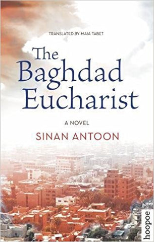 The Baghdad Eucharist: A Novel by Sinan Antoon