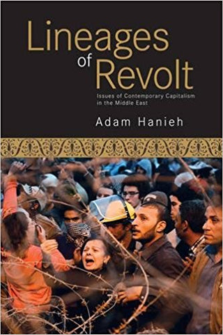 Lineages of Revolt: Issues of Contemporary Capitalism in the Middle East  by Adam Hanieh