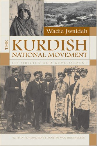 The Kurdish National Movement: Its Origins and Development by Wadie Jwaideh