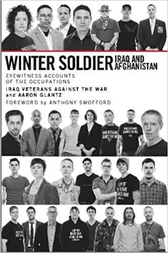 Winter Soldier: Iraq and Afghanistan: Eyewitness Accounts of the Occupations by Iraq Veterans Against the War