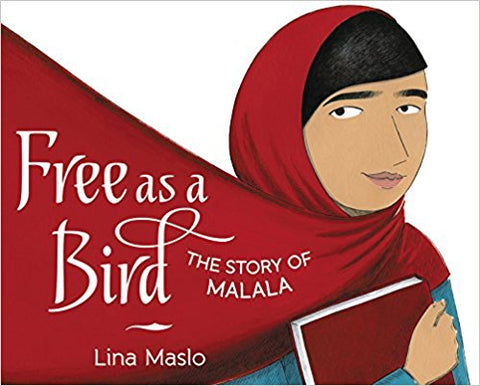 Free as a Bird: The Story of Malala by Lina Maslo