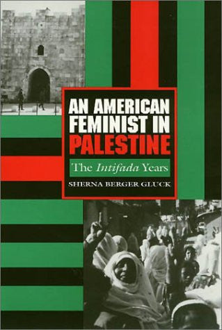 An American Feminist in Palestine: The Intifada Years by Sherna Berger Gluck