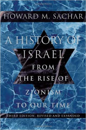 A History of Israel: From the Rise of Zionism to Our Time by Howard M. Sachar