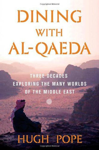 Dining with al-Qaeda: Three Decades Exploring the Many Worlds of the Middle East by Hugh Pope