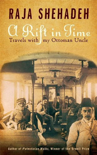 A Rift in Time: Travels with My Ottoman Uncle by Raja Shehadeh