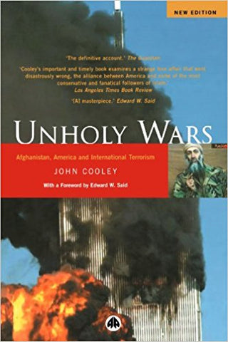 Unholy Wars: Afghanistan, America and International Terrorism by John Cooley