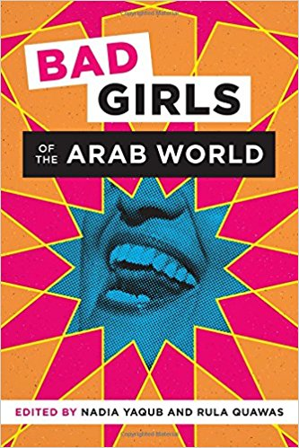 Bad Girls of the Arab World by Nadia Yaqub and Rula Quawas
