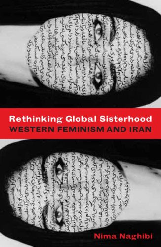 Rethinking Global Sisterhood: Western Feminism and Iran by Nima Naghibi